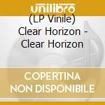 (LP VINILE) LP - CLEAR HORIZON        - CLEAR HORIZON lp vinile di Horizon Clear