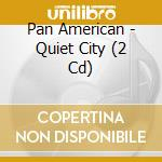 QUIET CITY                                cd musicale di American Pan