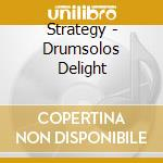 CD - STRATEGY - DRUMSOLOS DELIGHT cd musicale di STRATEGY