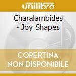 CD - CHARALAMBIDES - JOY SHAPES cd musicale di CHARALAMBIDES