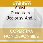 CD - AUTISTIC DAUGHTERS - JEALOUSY AND DIAMOND cd musicale di Daughters Autistic