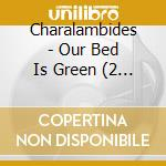 OUR BED IS GREEN/2CD cd musicale di CHARALAMBIDES
