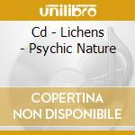 CD - LICHENS - PSYCHIC NATURE cd musicale di LICHENS