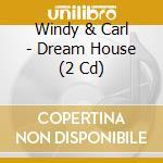 CD - WINDY & CARL - DREAM HOUSE cd musicale di WINDY & CARL