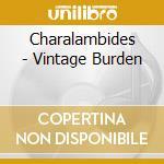 CD - CHARALAMBIDES - VINTAGE BURDEN cd musicale di CHARALAMBIDES