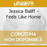Jessica Baliff - Feels Like Home cd musicale di Jessica Bailiff