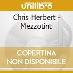 CD - CHRIS HERBERT - MEZZOTINT cd musicale di Herbert Chris
