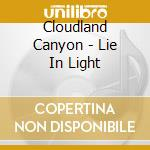 LIE IN LIGHT                              cd musicale di Canyon Cloudland