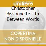 IN BETWEEN WORDS                          cd musicale di Chris. Bissonnette