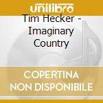 IMAGINARY COUNTRY cd musicale di Tim Hecker