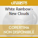 White Rainbow - New Clouds cd musicale di Rainbow White