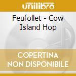 COW ISLAND HOP cd musicale di FEUFOLLET