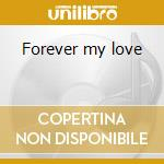 Forever my love cd musicale