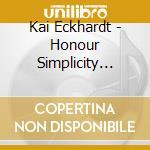 Honour simplicity respect - cd musicale di Eckhardt Kai