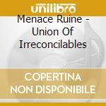 Union of irreconcilables cd musicale di Ruine Menace
