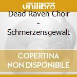 Schmerzensgewalt cd musicale di DEAD RAVEN CHOIR