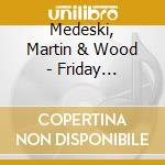 FRIDAY AFTERNOON IN THE UNIVERSE          cd musicale di MEDESKI MARTIN & WOO