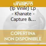 (LP VINILE) LP - KHANATE              - CAPTURE & RELEASE lp vinile di KHANATE