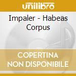 Impaler - Habeas Corpus cd musicale di IMPALER