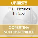Pl4 - Pictures In Jazz cd musicale di PL4