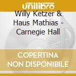 Carnegie hall cd musicale di KETZER WILLY & HAUS