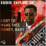Eddie Taylor Jr. - I Got To Make This Money cd musicale di EDDIE TAYLOR JR.