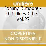 911 blues c.b.s. vol.27 - cd musicale di B.moore Johnny