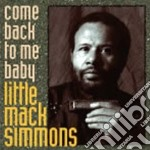 Come back to me baby - cd musicale di Little mack simmons