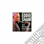 Too many highways - cd musicale di Shaw Eddie