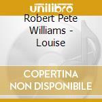 LOUISE cd musicale di WILLIAMS ROBERT PETE