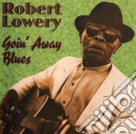 Goin'away blues - cd musicale di Lowery Robert