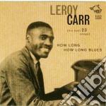 Leroy Carr - How Long How Long Blues cd musicale di LEROY CARR