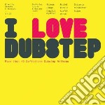 I LOVE DUBSTEP cd musicale di Artisti Vari