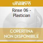RINSE 06 - PLASTICIAN                     cd musicale di Artisti Vari