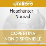 Headhunter - Nomad cd musicale di HEADHUNTER