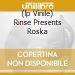 (LP VINILE) RINSE PRESENTS ROSKA                      lp vinile di ROSKA