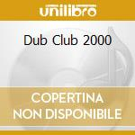 Dub Club 2000 cd musicale di Artisti Vari