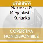 KUNUAKA cd musicale di MAKOSSA & MEGABLAST