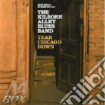 Kilborn Alley Blues Band - Tear Chicago Down cd musicale di Kilborn alley blues band