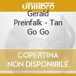 Tan go go cd musicale di Gerald Preinfalk