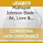 Air love.. cd musicale di MUTHSPIEL/JOHNSON/BLADE