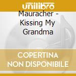 KISSING MY GRANDMA cd musicale di MAURACHER