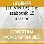 (LP VINILE) The szabotnik 15 mission lp vinile