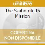 THE SZABOTNIK 15 MISSION cd musicale di MUM