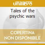 Tales of the psychic wars cd musicale di Blue oyster cult
