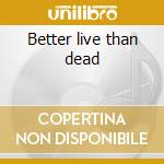 Better live than dead cd musicale di Exciter