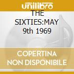 THE SIXTIES:MAY 9th 1969 cd musicale di ORBISON ROY