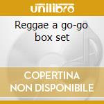 Reggae a go-go box set cd musicale di Artisti Vari