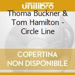 Thoma Buckner & Tom Hamilton - Circle Line cd musicale di Thoma buckner & tom