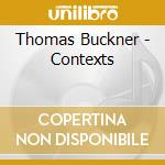 Thomas Buckner - Contexts cd musicale di Buckner Thomas
